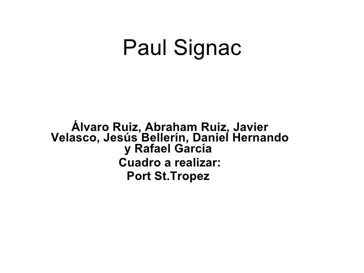 Paul Signac Álvaro Ruiz, Abraham Ruiz, Javier Velasco, Jesús Bellerín, Daniel Hernando y Rafael García  Cuadro a realizar:...