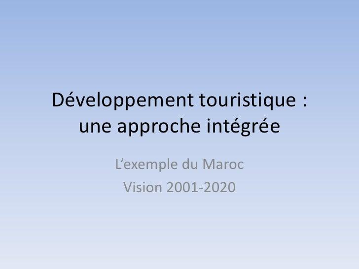 Développement touristique : une approche intégrée<br />L'exemple du Maroc <br />Vision 2001-2020<br />