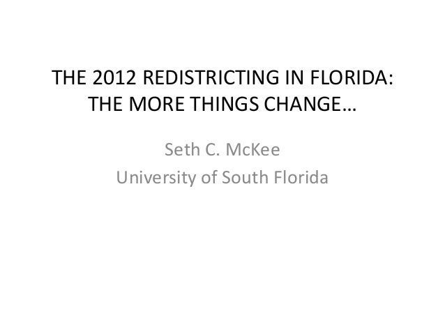 THE 2012 REDISTRICTING IN FLORIDA:THE MORE THINGS CHANGE…Seth C. McKeeUniversity of South Florida