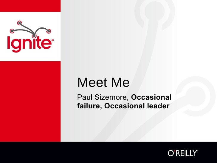 Meet Me <ul><li>Paul Sizemore,  Occasional failure, Occasional leader  </li></ul>