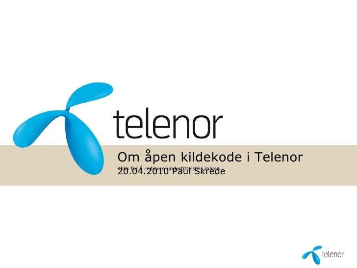 Om åpen kildekode i Telenor 20.04.2010 Paul Skrede Klikk for å redigere undertittelstil i malen