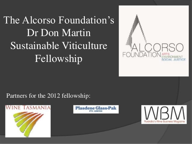 The Alcorso Foundation's Dr Don Martin Sustainable Viticulture Fellowship Partners for the 2012 fellowship: