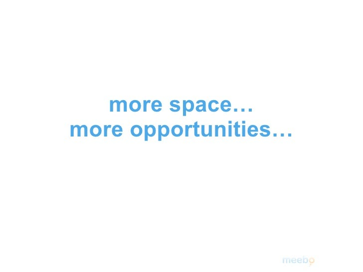 more space… more opportunities…