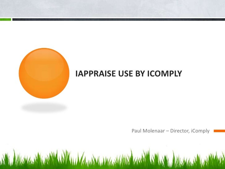 iAppraise use by iComply<br />Paul Molenaar – Director, iComply<br />