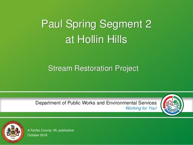 A Fairfax County, VA, publication Department of Public Works and Environmental Services Working for You! Paul Spring Segme...