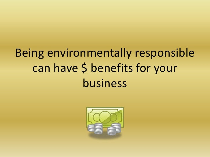 Being environmentally responsible   can have $ benefits for your            business