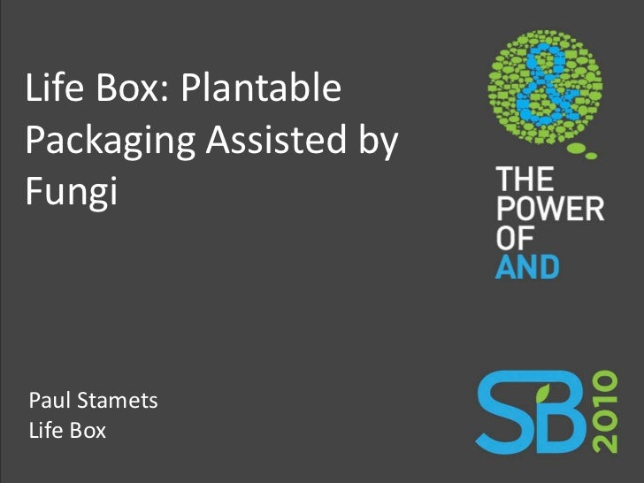 Life Box: Plantable Packaging Assisted by Fungi    Paul Stamets Life Box