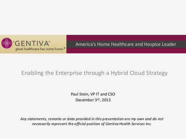 America's Home Healthcare and Hospice Leader  Enabling the Enterprise through a Hybrid Cloud Strategy Paul Stein, VP IT an...
