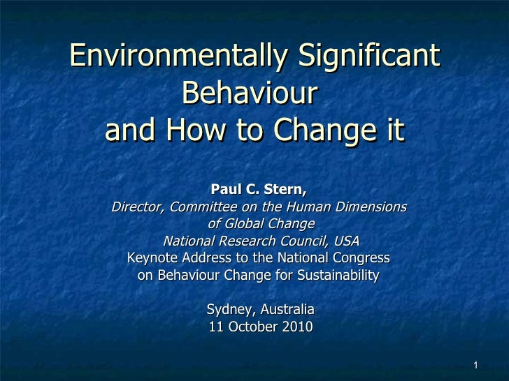 Environmentally Significant Behaviour  and How to Change it Paul C. Stern,  Director, Committee on the Human Dimensions  o...