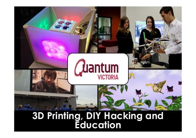 3D Printing, DIY Hacking and Education