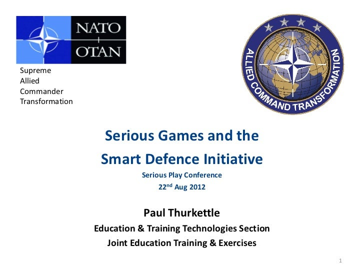SupremeAlliedCommanderTransformation                   Serious Games and the                  Smart Defence Initiative    ...