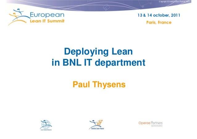 Copyright © Institut Lean France 2011 Deploying Lean in BNL IT department Paul Thysens