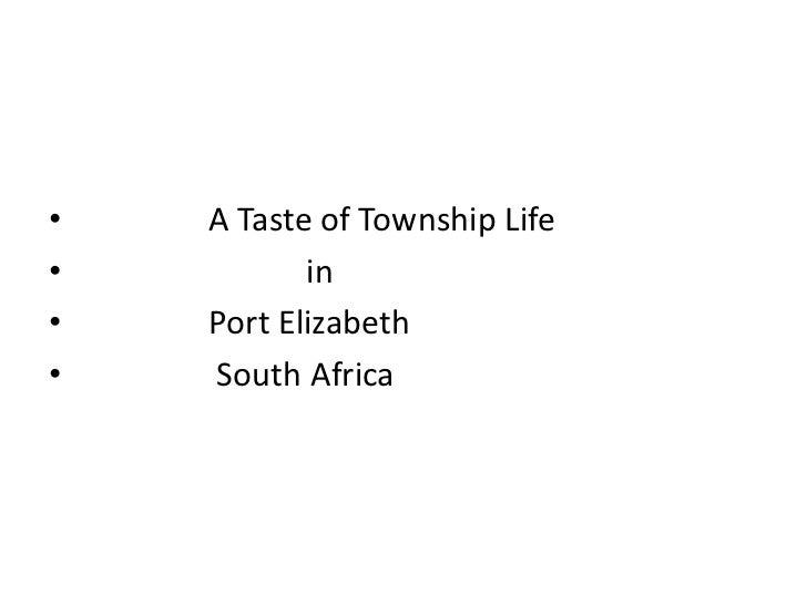 •   A Taste of Township Life•          in•   Port Elizabeth•   South Africa