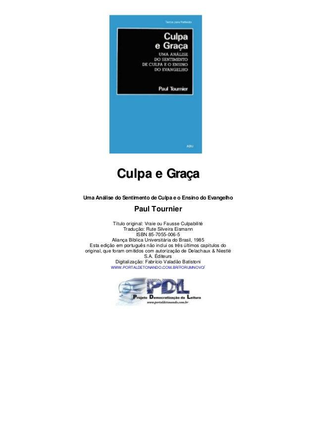 Culpa e GraçaUma Análise do Sentimento de Culpa e o Ensino do Evangelho                      Paul Tournier               T...