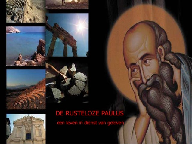 DE REIZEN VAN DE RUSTELOZE PAULUS DE APOSTEL van geloven een leven in dienst PAULUS Ds.Wout Oosterhof/Wierden 2005