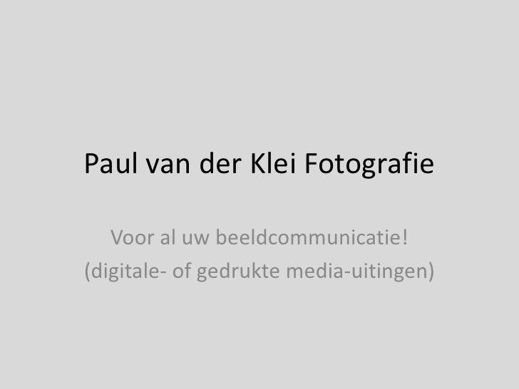 Paul van der Klei Fotografie<br />Voor al uw beeldcommunicatie!<br />(digitale- of gedrukte media-uitingen)<br />