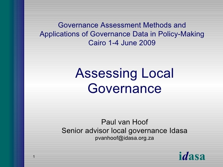 Assessing Local Governance Paul van Hoof Senior advisor local governance Idasa [email_address] Governance Assessment Metho...