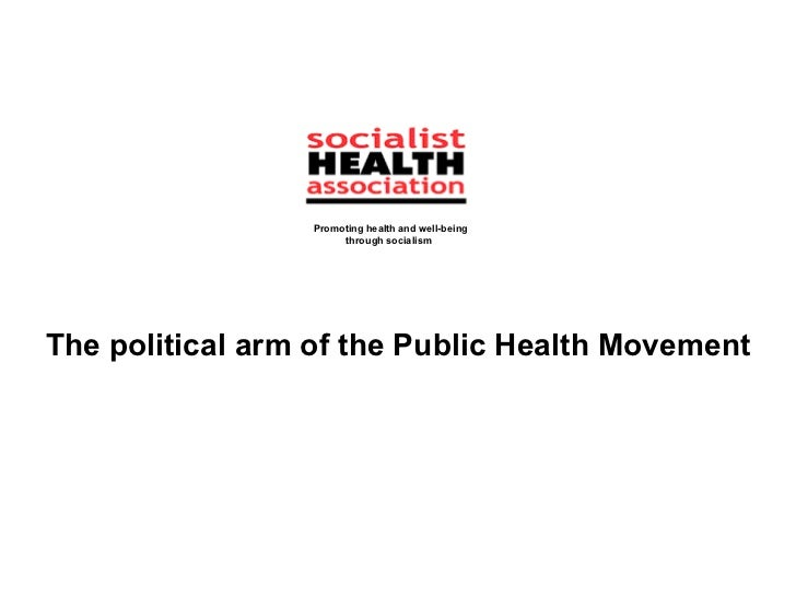 Promoting health and well-being                          through socialism    The political arm of the Public Health Move...