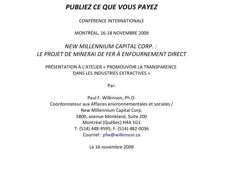 PUBLIEZ CE QUE VOUS PAYEZ CONFÉRENCE INTERNATIONALE MONTRÉAL, 16-18 NOVEMBRE 2009 NEW MILLENNIUM CAPITAL CORP. :  LE PROJE...