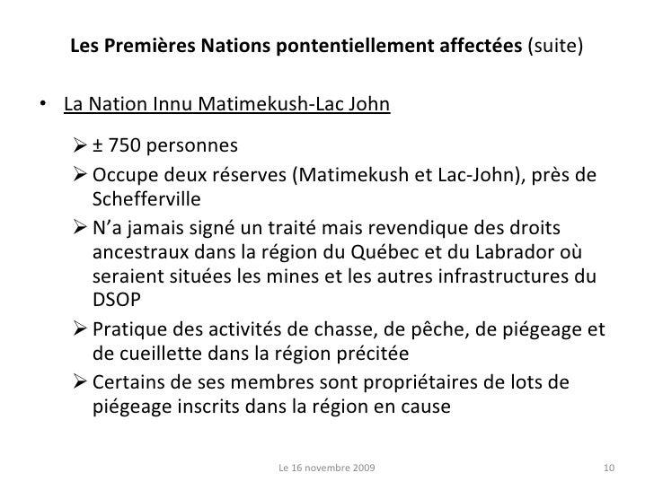 Les Premières Nations pontentiellement affectées  (suite) <ul><li>La Nation Innu Matimekush-Lac John </li></ul><ul><ul><li...