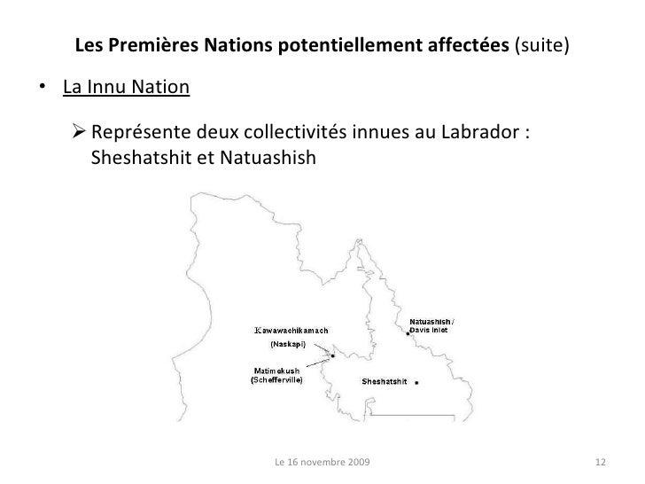 Les Premières Nations potentiellement affectées  (suite) <ul><li>La Innu Nation </li></ul><ul><ul><li>Représente deux coll...