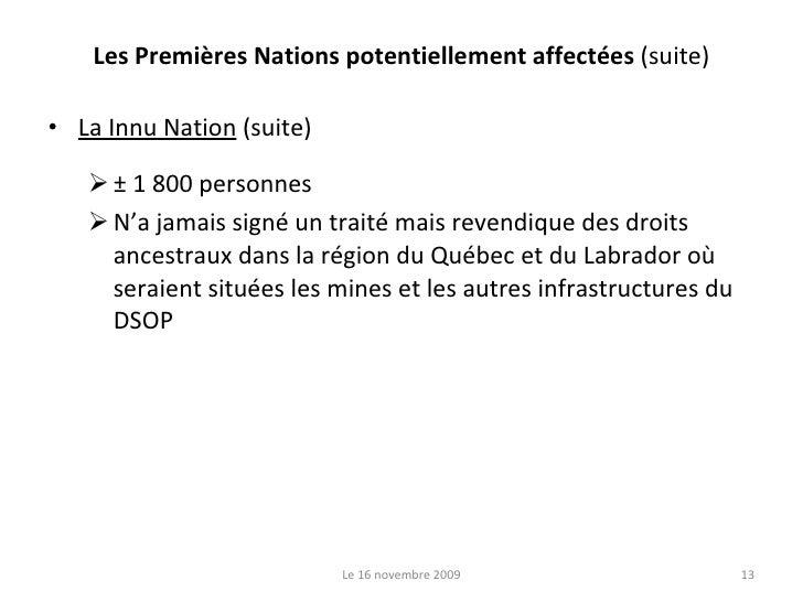 Les Premières Nations potentiellement affectées  (suite) <ul><li>La Innu Nation  (suite) </li></ul><ul><ul><li>± 1 800 per...