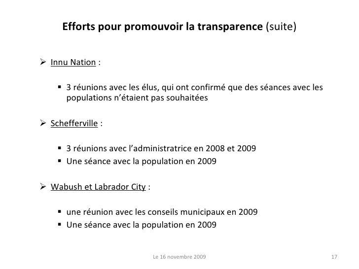 Efforts pour promouvoir la transparence  (suite) <ul><ul><li>Innu Nation  : </li></ul></ul><ul><ul><ul><li>3 réunions avec...