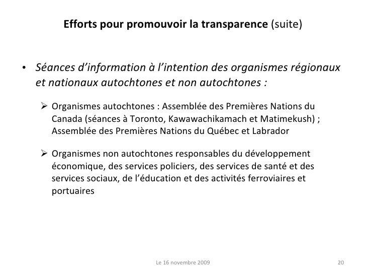Efforts pour promouvoir la transparence  (suite) <ul><li>Séances d'information à l'intention des organismes régionaux et n...