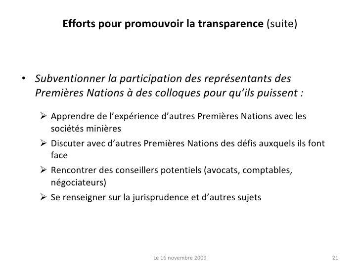 Efforts pour promouvoir la transparence  (suite) <ul><li>Subventionner la participation des représentants des Premières Na...