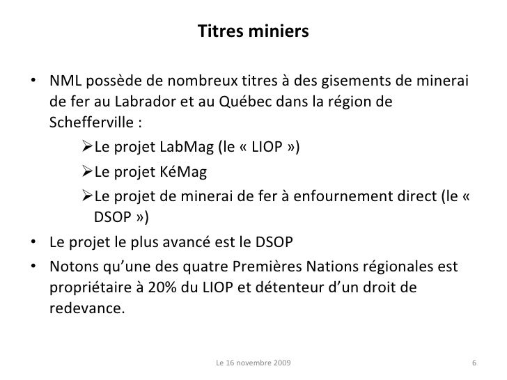 Titres miniers <ul><li>NML possède de nombreux titres à des gisements de minerai de fer au Labrador et au Québec dans la r...