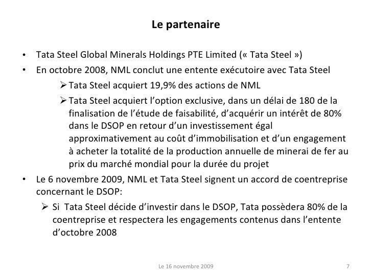Le partenaire <ul><li>Tata Steel Global Minerals Holdings PTE Limited (« Tata Steel ») </li></ul><ul><li>En octobre 2008, ...
