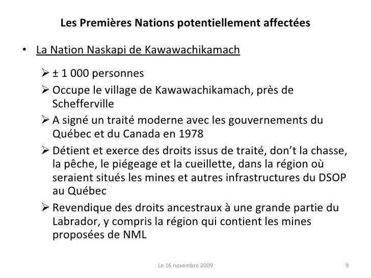 Les Premières Nations potentiellement affectées <ul><li>La Nation Naskapi de Kawawachikamach </li></ul><ul><ul><li>± 1 000...