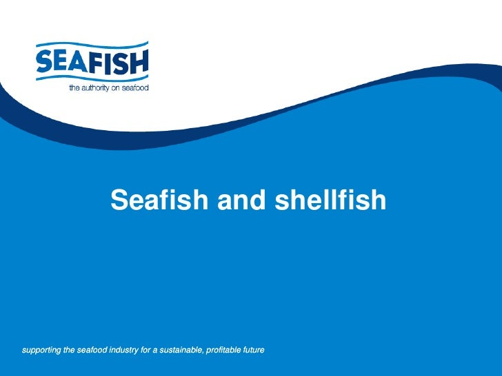Seafish and shellfishsupporting the seafood industry for a sustainable, profitable future