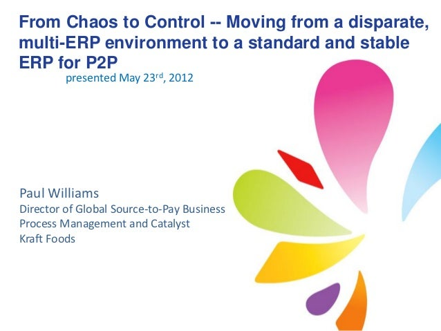 From Chaos to Control -- Moving from a disparate,multi-ERP environment to a standard and stableERP for P2P         present...