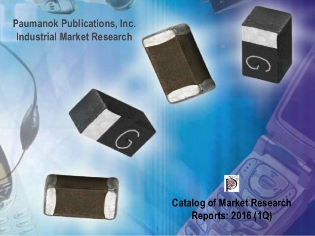 Paumanok Publications, Inc. Industrial Market Research Catalog of Market Research Reports: 2016 (1Q) 1