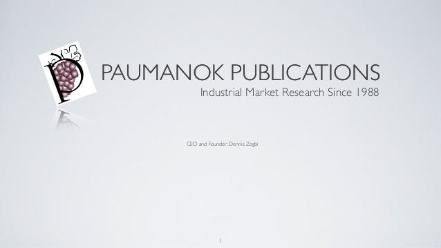 PAUMANOK PUBLICATIONS Industrial Market Research Since 1988  CEO and Founder: Dennis Zogbi  1