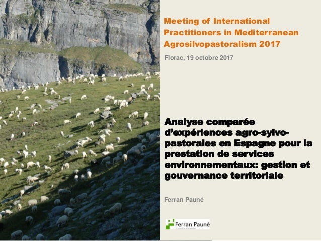 Meeting of International Practitioners in Mediterranean Agrosilvopastoralism 2017 Florac, 19 octobre 2017 Analyse comparée...