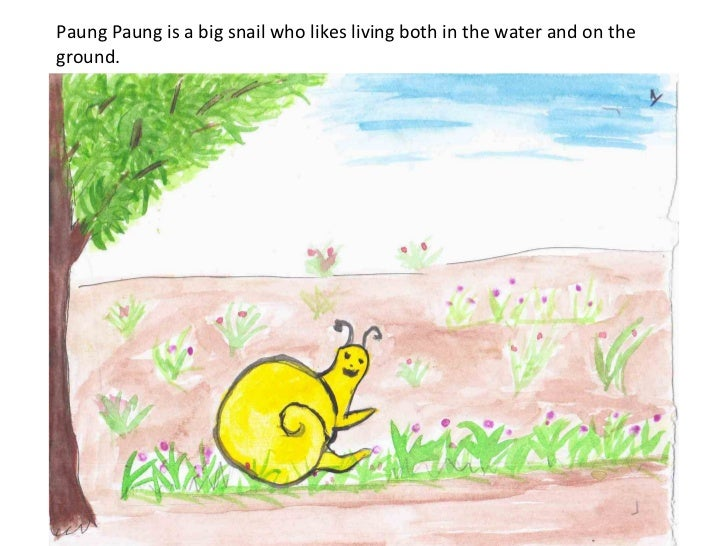 Paung Paung is a big snail who likes living both in the water and on the ground.