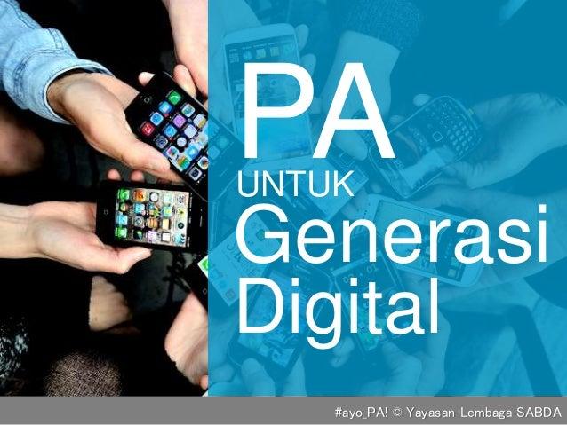 Generasi UNTUK PA Digital #ayo_PA! © Yayasan Lembaga SABDA