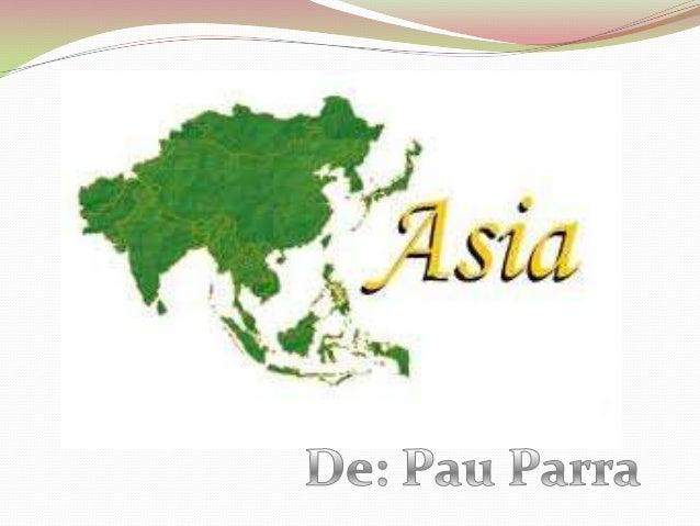  L'asia és el continent més extens del planeta.  L'altitud mitjana del continent asiàtic és de 950 metres.  Gairebé tot...