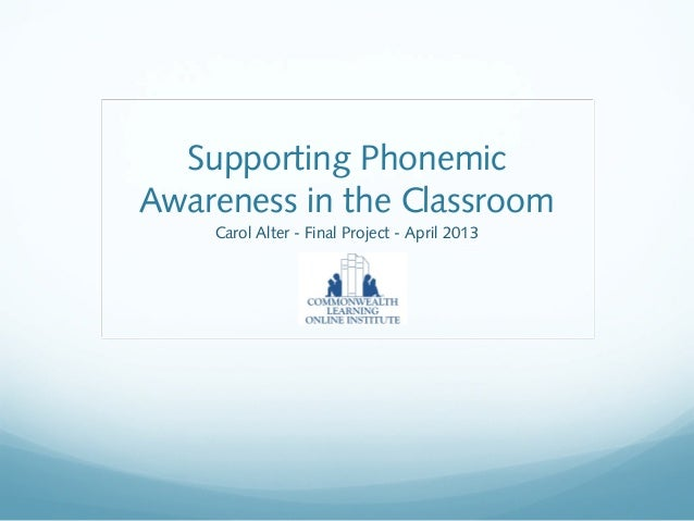 Supporting PhonemicAwareness in the ClassroomCarol Alter - Final Project - April 2013