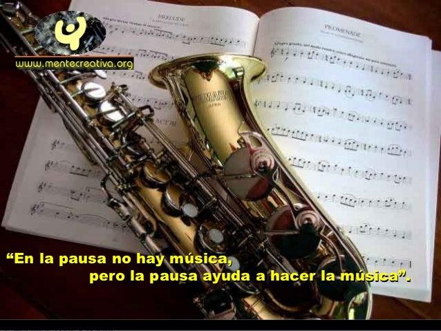 """""""En la pausa no hay música,          pero la pausa ayuda a hacer la música""""."""