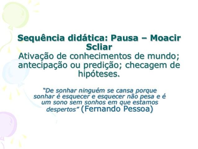 """Sequência didática: Pausa – MoacirScliarAtivação de conhecimentos de mundo;antecipação ou predição; checagem dehipóteses.""""..."""