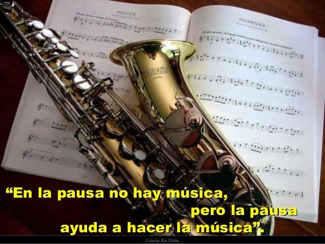 """Criação Ria Slides """"""""En la pausa no hay música,En la pausa no hay música, pero la pausapero la pausa ayuda a hacer la músi..."""
