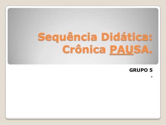 Sequência Didática:Crônica PAUSA.GRUPO 5.