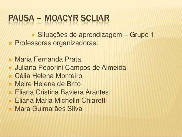 PAUSA – MOACYR SCLIAR Situações de aprendizagem – Grupo 1 Professoras organizadoras: Maria Fernanda Prata. Juliana Pep...