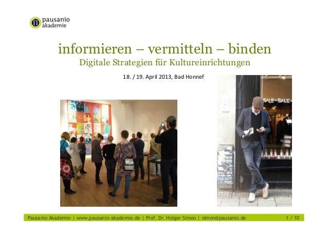informieren – vermitteln – bindenDigitale Strategien für Kultureinrichtungen18. / 19. April 2013, Bad HonnefPausanio Akade...