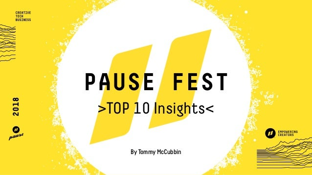PAUSE FEST >TOP 10 Insights< By Tommy McCubbin 2018