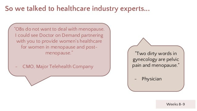 """So we talked to healthcare industry experts... Weeks 8-9 """"OBs do not want to deal with menopause. I could see Doctor on De..."""