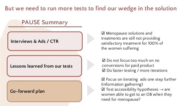 But we need to run more tests to find our wedge in the solution Lessons learned from our tests ☑ Menopause solutions and t...